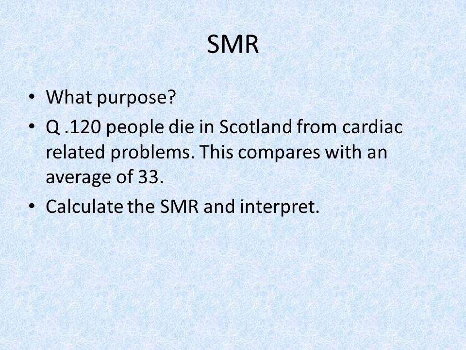 SMR What purpose. Q.120 people die in Scotland from cardiac related problems.