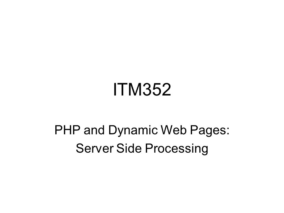 ITM352 PHP and Dynamic Web Pages: Server Side Processing