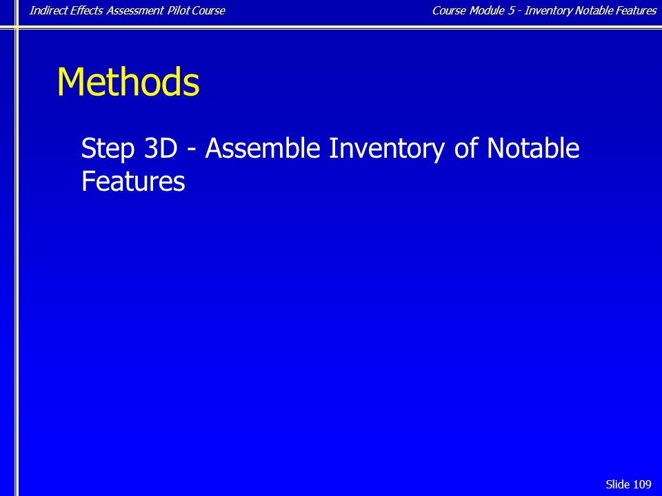 Indirect Effects Assessment Pilot Course Slide 109 Methods Step 3D - Assemble Inventory of Notable Features Course Module 5 - Inventory Notable Features