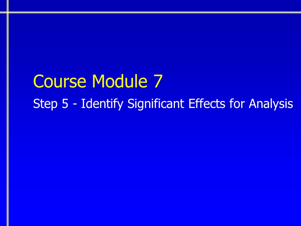 Course Module 7 Step 5 - Identify Significant Effects for Analysis