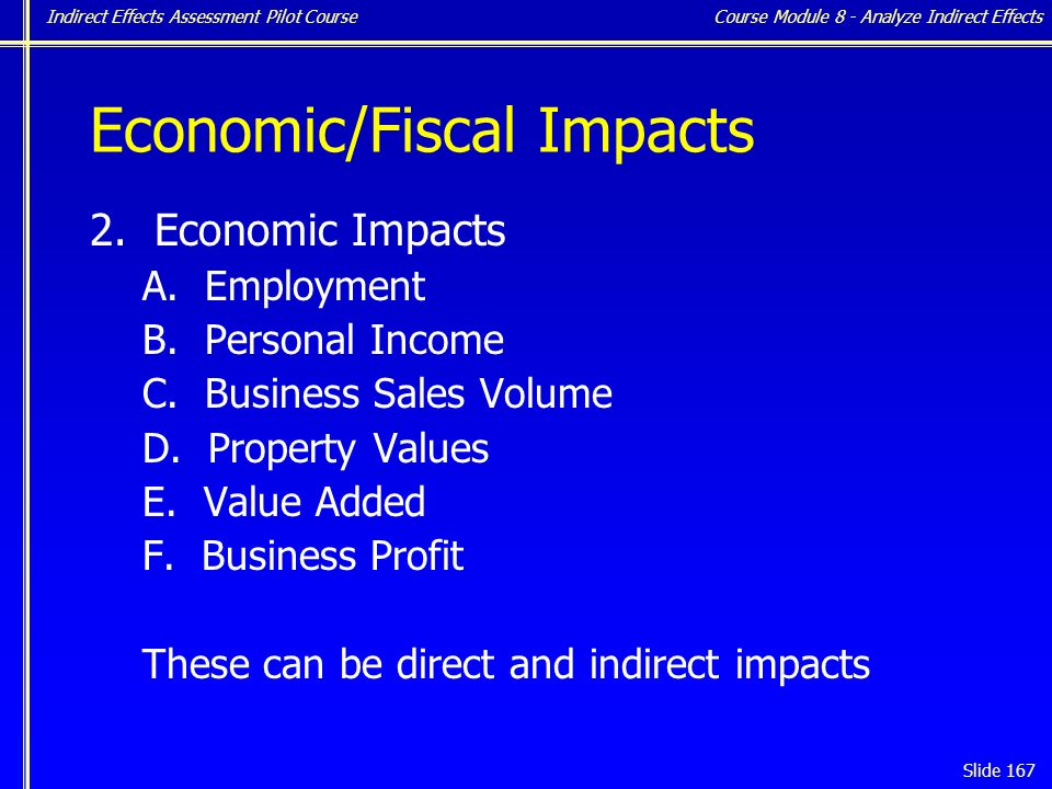 Indirect Effects Assessment Pilot Course Slide 167 Economic/Fiscal Impacts 2.