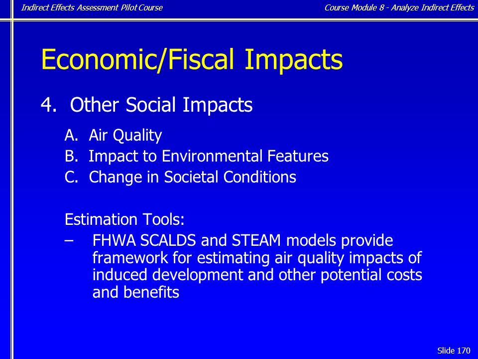 Indirect Effects Assessment Pilot Course Slide 170 Economic/Fiscal Impacts 4.
