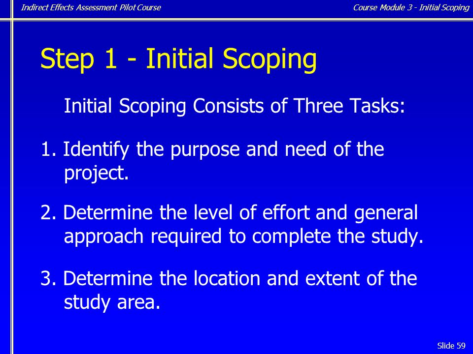 Indirect Effects Assessment Pilot Course Slide 59 Step 1 - Initial Scoping Initial Scoping Consists of Three Tasks: 1.