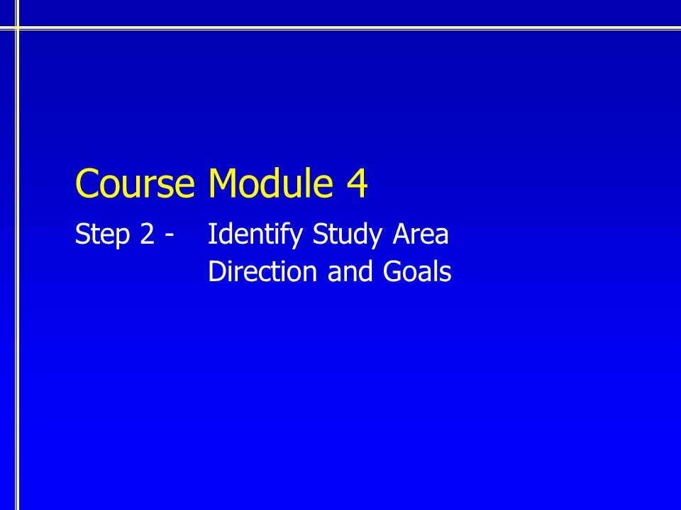 Course Module 4 Step 2 - Identify Study Area Direction and Goals