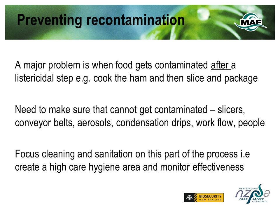 Preventing recontamination A major problem is when food gets contaminated after a listericidal step e.g.