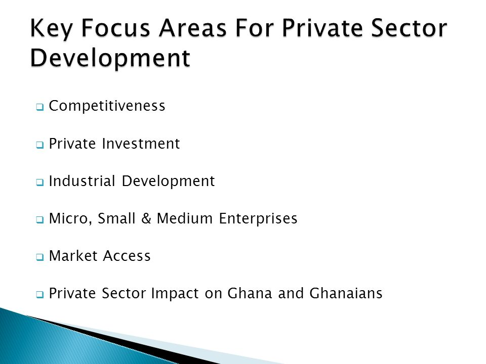  Competitiveness  Private Investment  Industrial Development  Micro, Small & Medium Enterprises  Market Access  Private Sector Impact on Ghana and Ghanaians