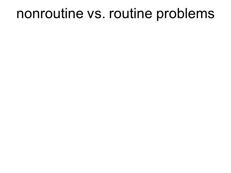 nonroutine vs. routine problems