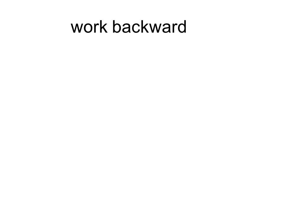 work backward