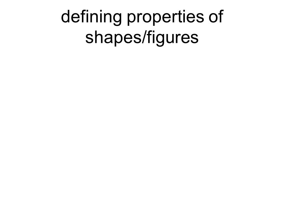 defining properties of shapes/figures