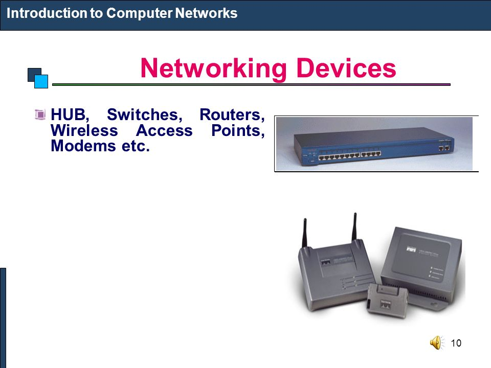 10 Networking Devices Introduction to Computer Networks HUB, Switches, Routers, Wireless Access Points, Modems etc.