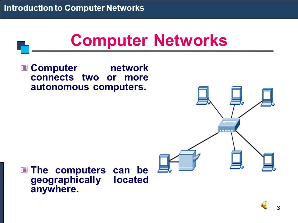 3 Computer Networks Computer network connects two or more autonomous computers.