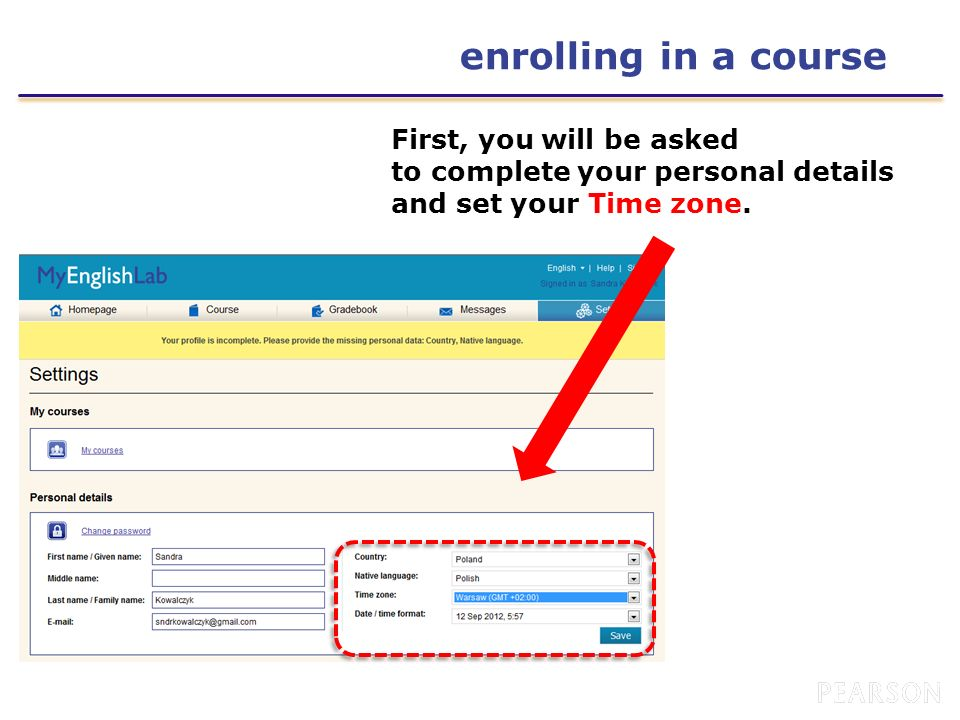 enrolling in a course First, you will be asked to complete your personal details and set your Time zone.