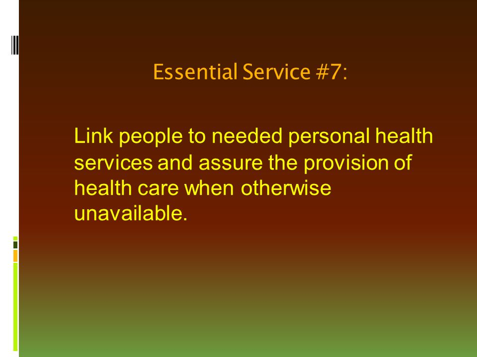 Essential Service #7: Link people to needed personal health services and assure the provision of health care when otherwise unavailable.