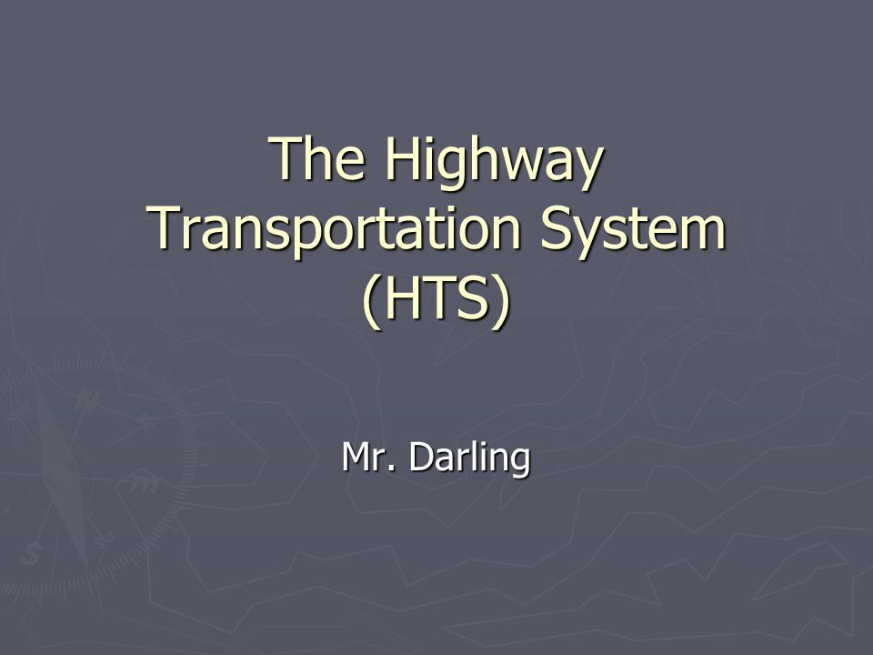 The Highway Transportation System (HTS) Mr. Darling