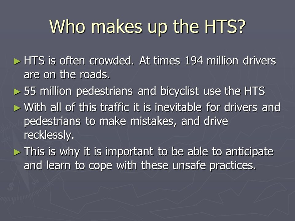 Who makes up the HTS. ► HTS is often crowded. At times 194 million drivers are on the roads.