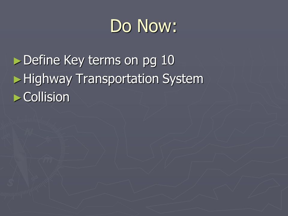 Do Now: ► Define Key terms on pg 10 ► Highway Transportation System ► Collision
