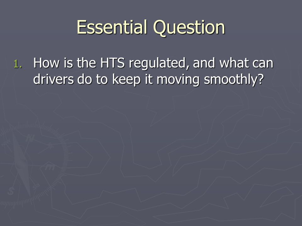 Essential Question 1. How is the HTS regulated, and what can drivers do to keep it moving smoothly
