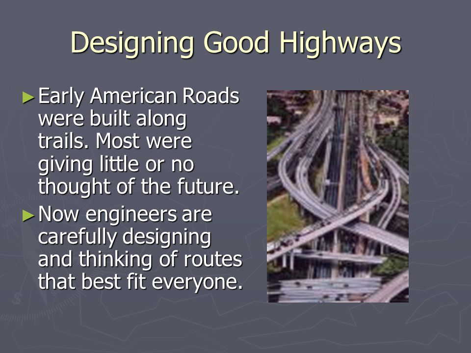Designing Good Highways ► Early American Roads were built along trails.