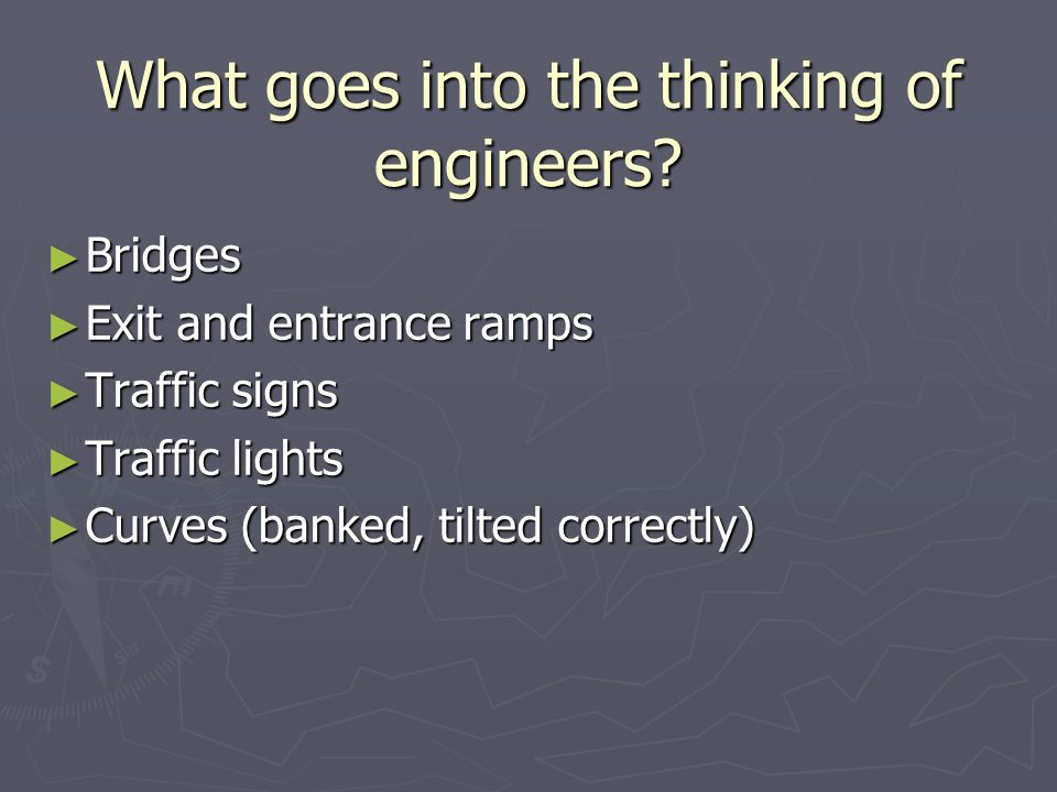 What goes into the thinking of engineers.
