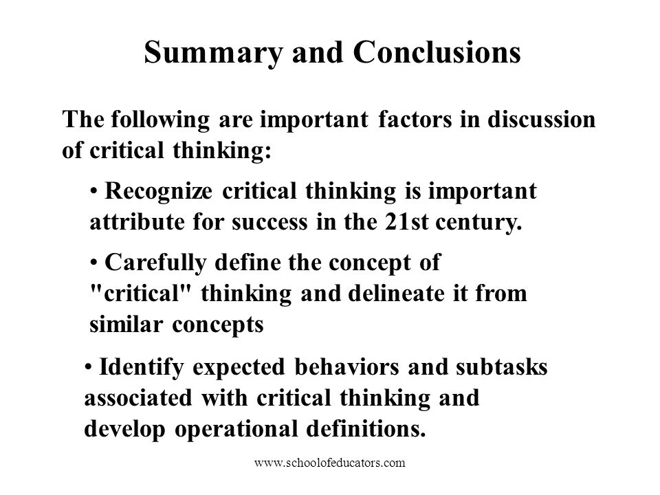 Summary and Conclusions Recognize critical thinking is important attribute for success in the 21st century.