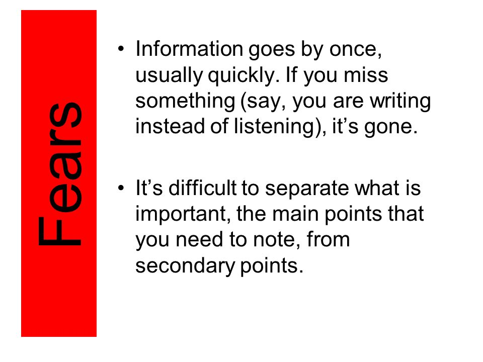 Information goes by once, usually quickly.