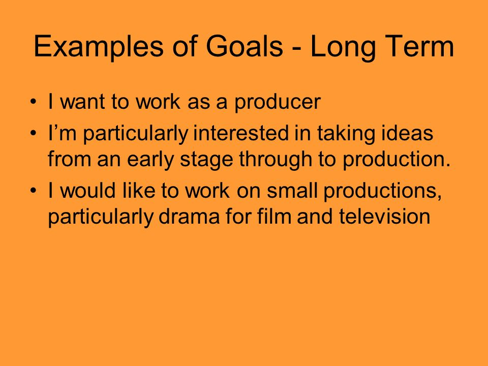 examples of goals long term i want to work as a producer im