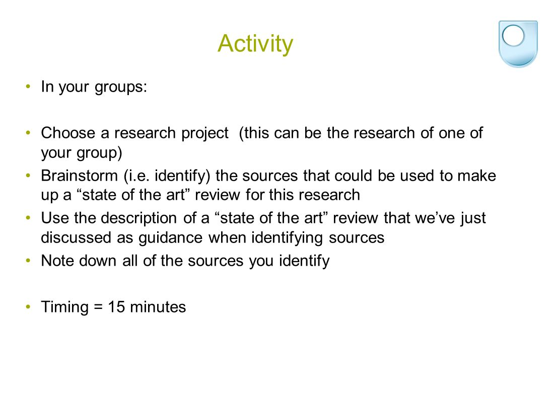 Activity In your groups: Choose a research project (this can be the research of one of your group) Brainstorm (i.e.