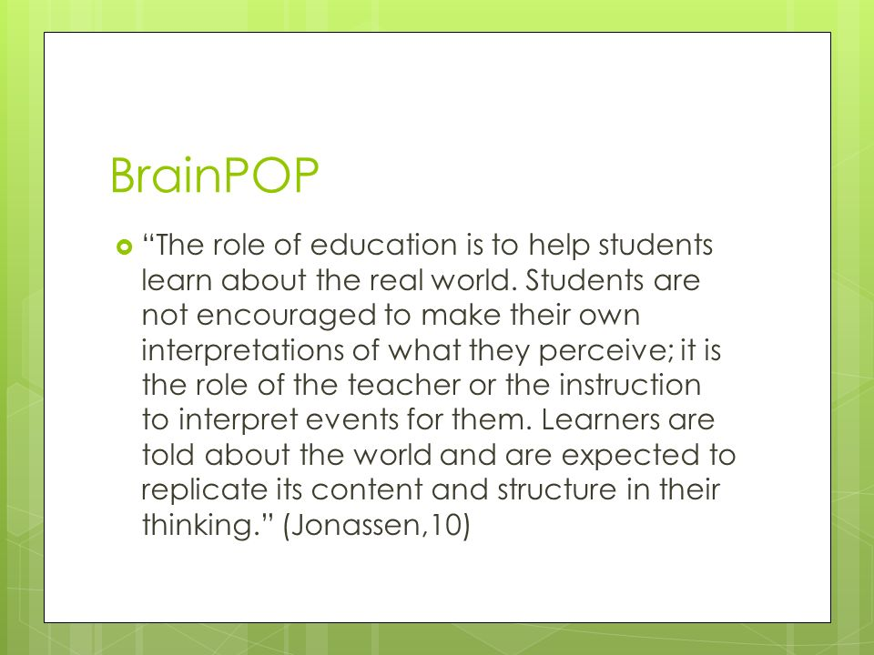 BrainPOP  The role of education is to help students learn about the real world.