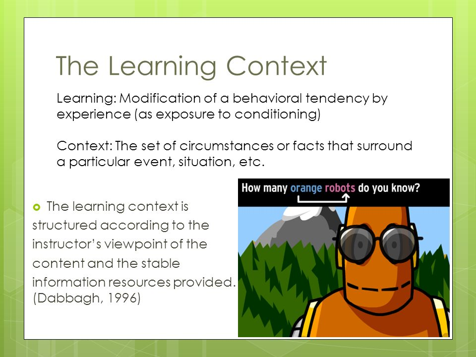 The Learning Context  The learning context is structured according to the instructor's viewpoint of the content and the stable information resources provided.