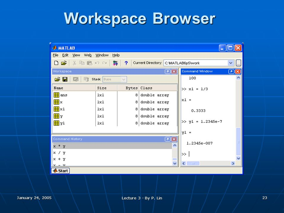 January 24, 2005 Lecture 3 - By P. Lin 23 Workspace Browser