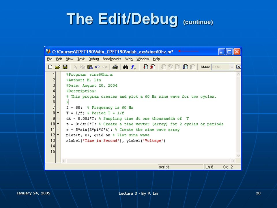 January 24, 2005 Lecture 3 - By P. Lin 28 The Edit/Debug (continue)