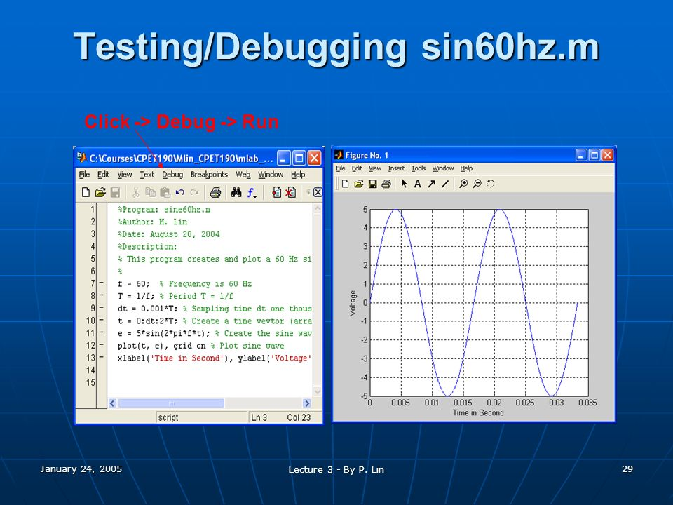 January 24, 2005 Lecture 3 - By P. Lin 29 Testing/Debugging sin60hz.m Click -> Debug -> Run