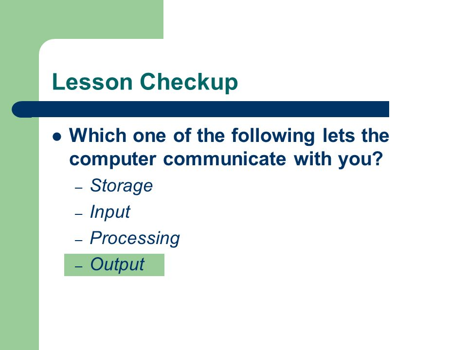 Lesson Checkup Which one of the following lets the computer communicate with you.