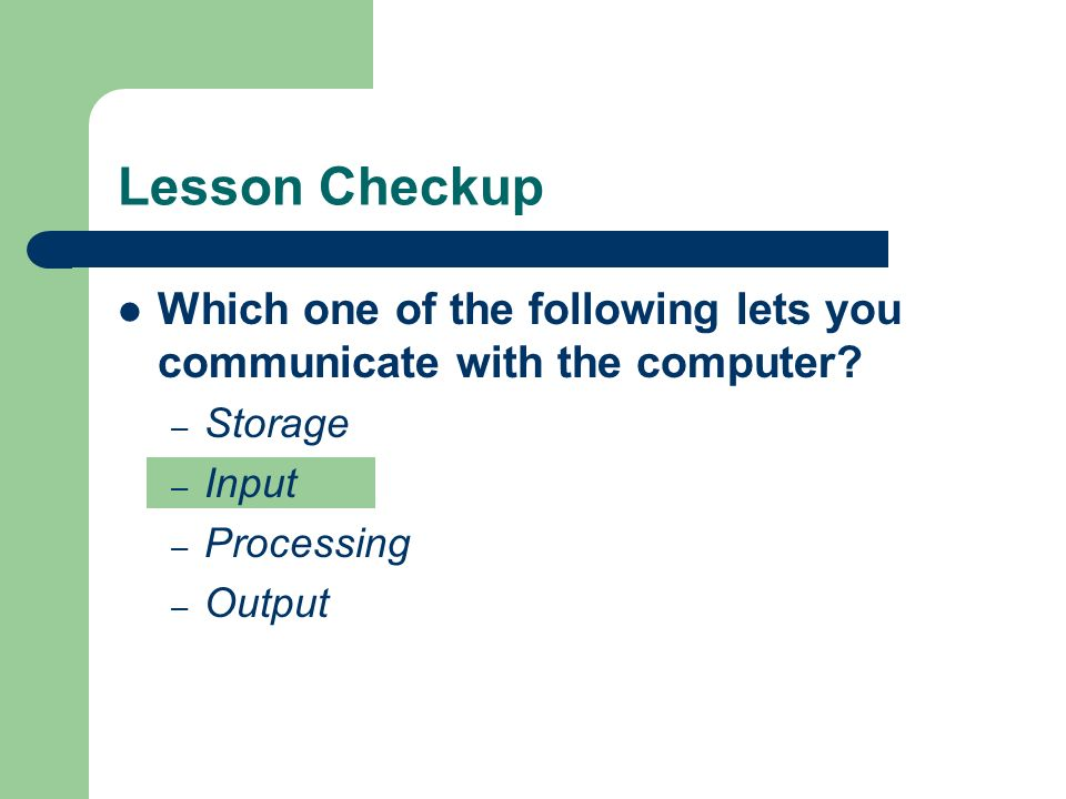 Lesson Checkup Which one of the following lets you communicate with the computer.