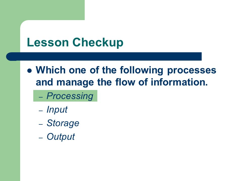Lesson Checkup Which one of the following processes and manage the flow of information.