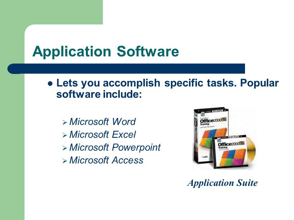 Application Software Lets you accomplish specific tasks.