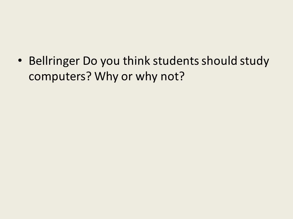Bellringer Do you think students should study computers Why or why not