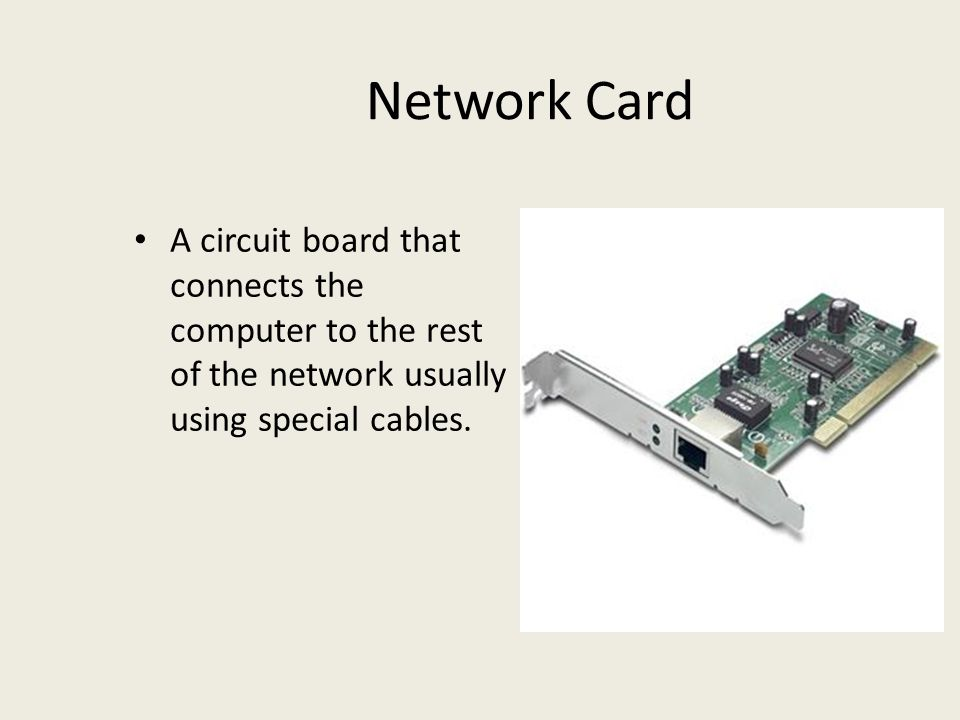 Network Card A circuit board that connects the computer to the rest of the network usually using special cables.