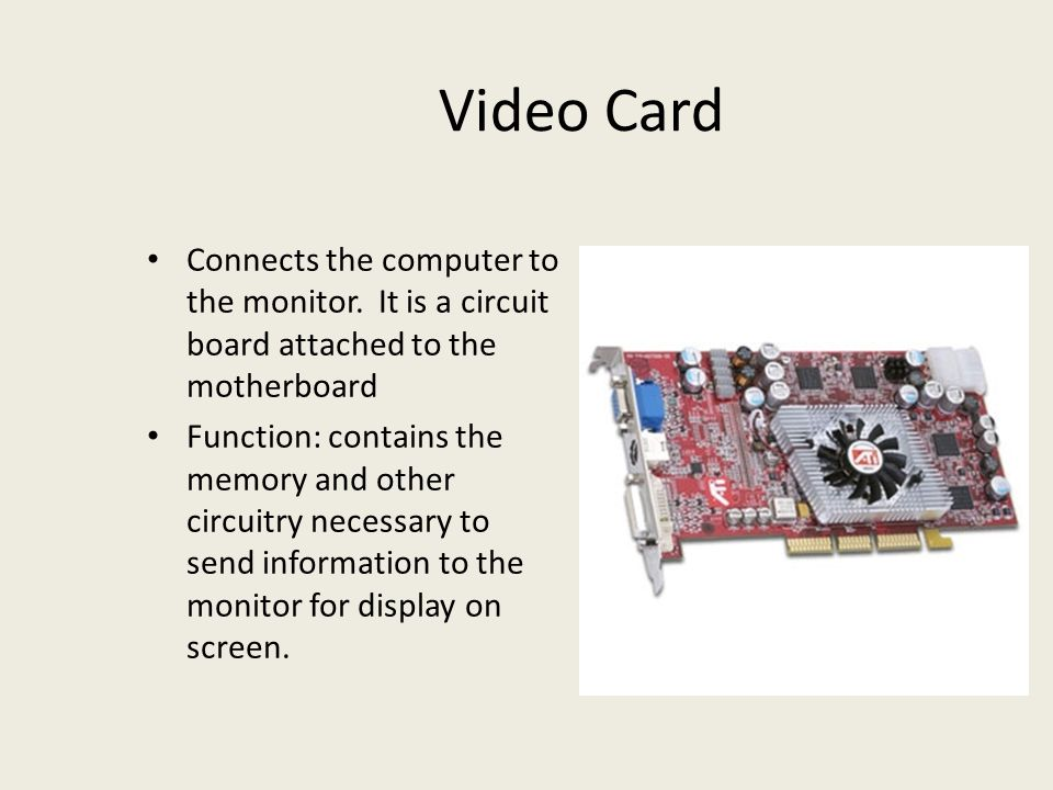 Video Card Connects the computer to the monitor.