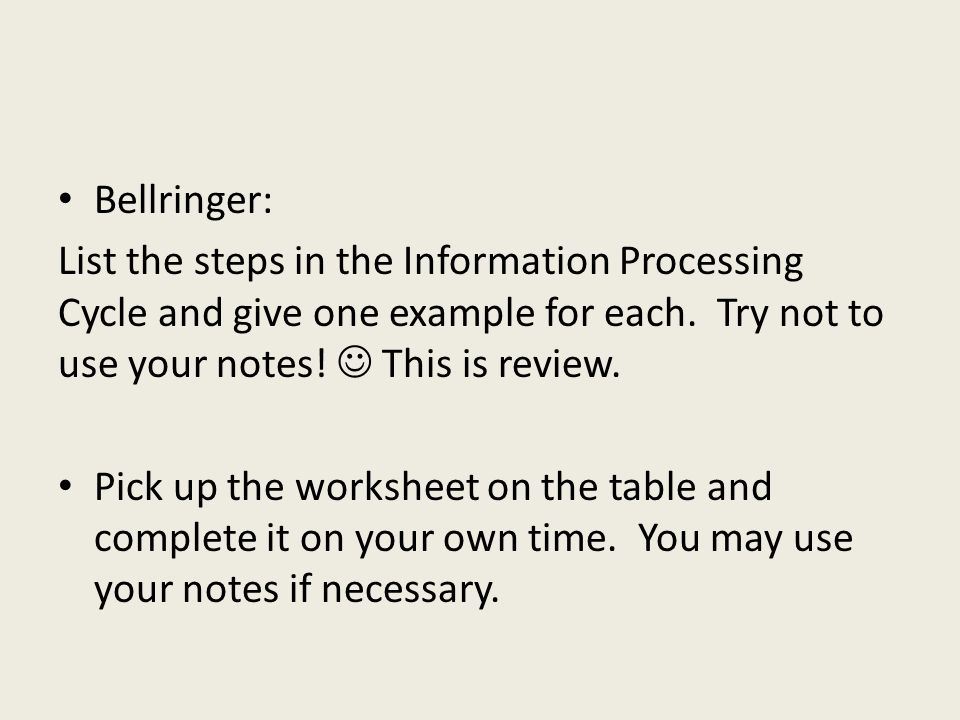Bellringer: List the steps in the Information Processing Cycle and give one example for each.