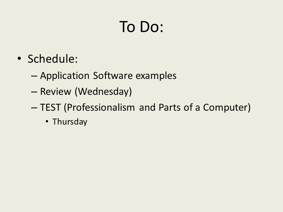 To Do: Schedule: – Application Software examples – Review (Wednesday) – TEST (Professionalism and Parts of a Computer) Thursday