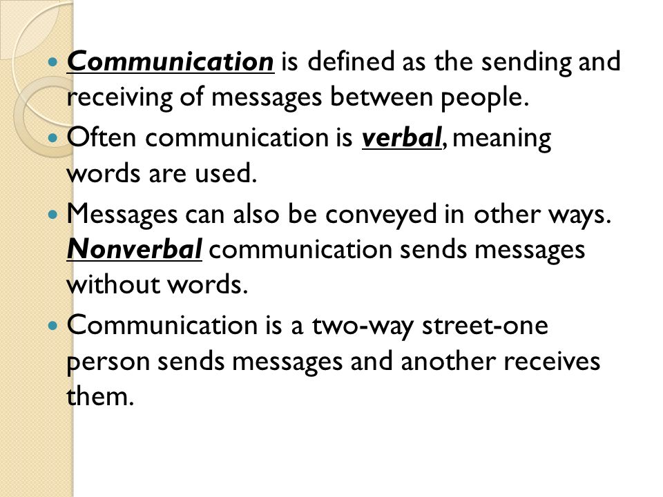Communication is defined as the sending and receiving of messages between people.