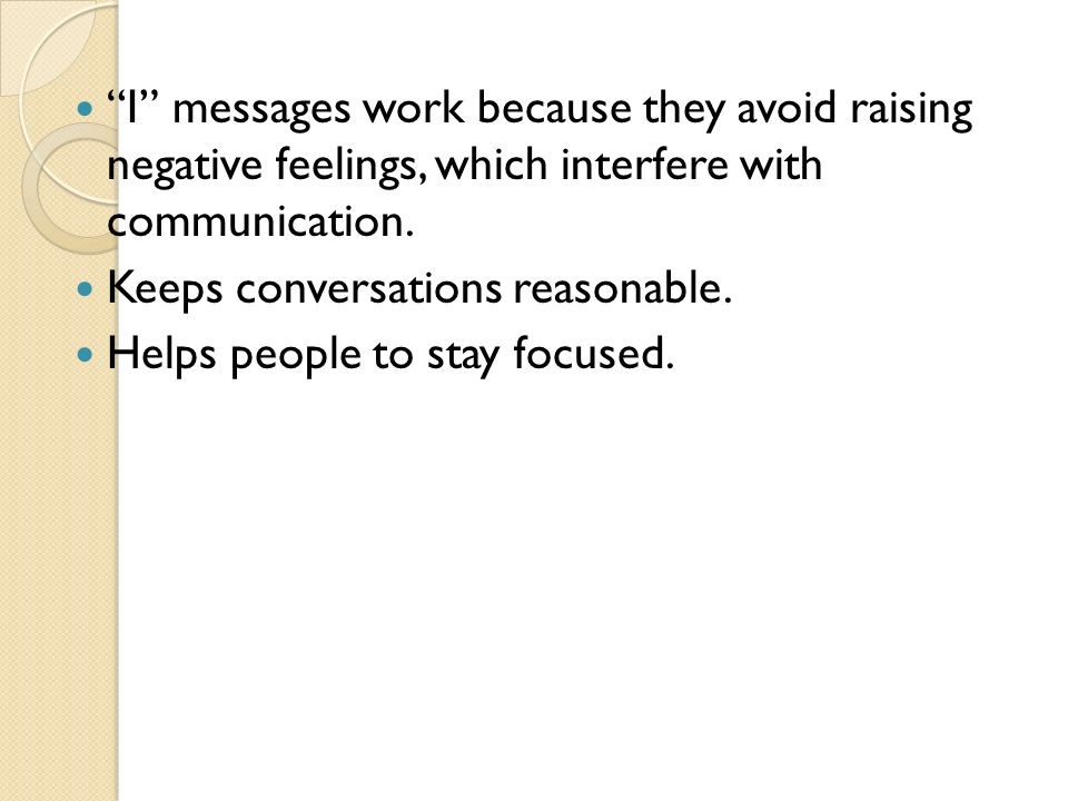 I messages work because they avoid raising negative feelings, which interfere with communication.