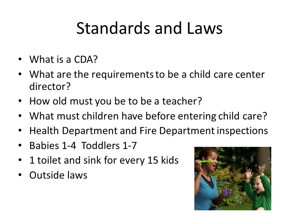 Standards and Laws What is a CDA. What are the requirements to be a child care center director.