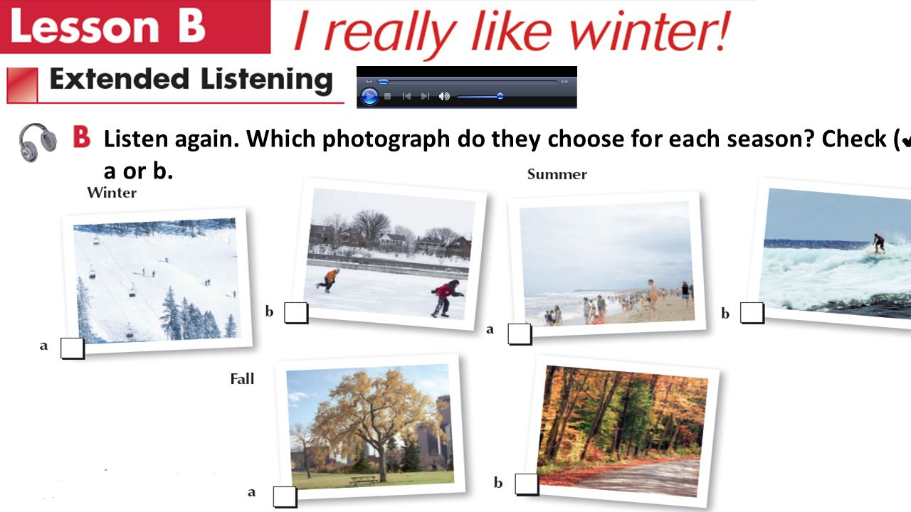 Listen again. Which photograph do they choose for each season Check ( ✔ ) a or b.
