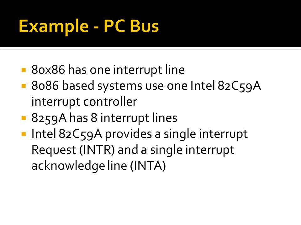  Each interrupt line has a priority  Higher priority lines can interrupt lower priority lines  If bus mastering only current master can interrupt