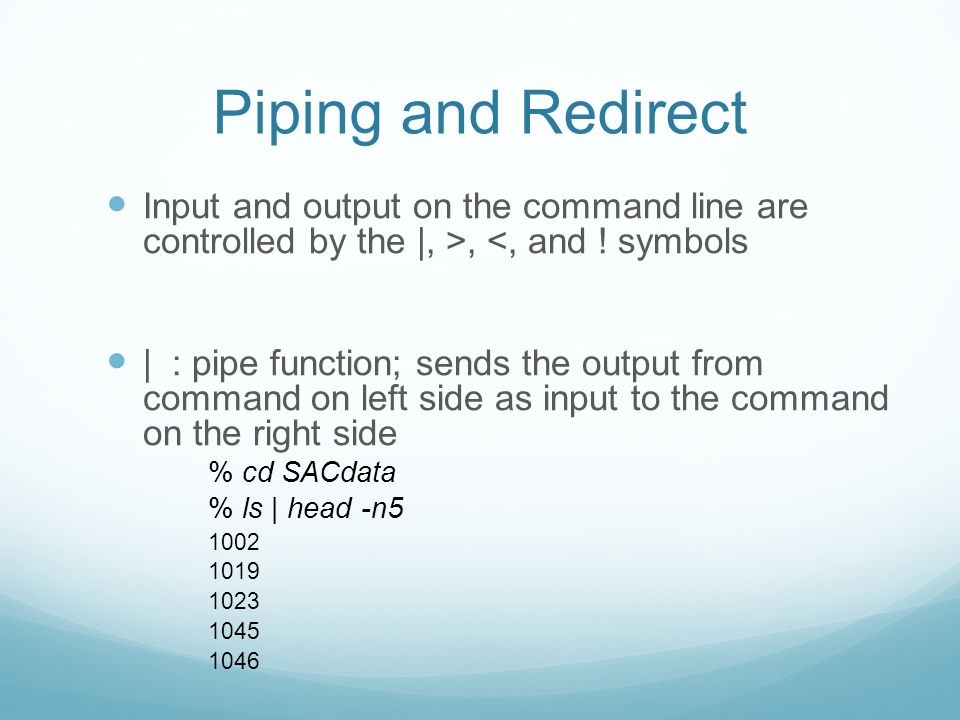 Piping and Redirect Input and output on the command line are controlled by the |, >, <, and .