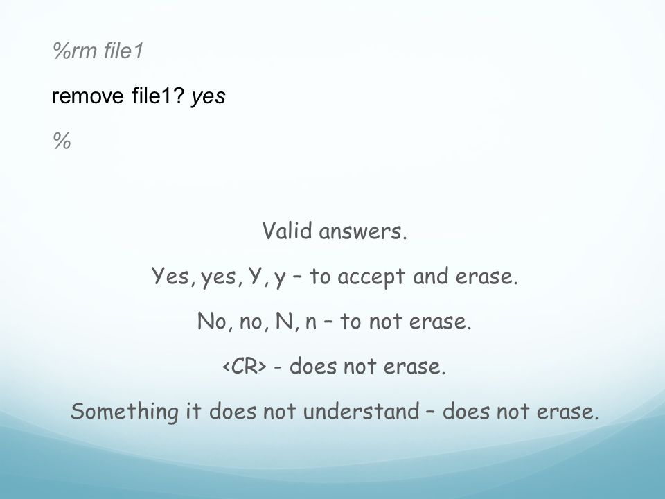 %rm file1 remove file1. yes % Valid answers. Yes, yes, Y, y – to accept and erase.