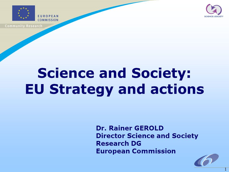 1 Science and Society: EU Strategy and actions Dr.