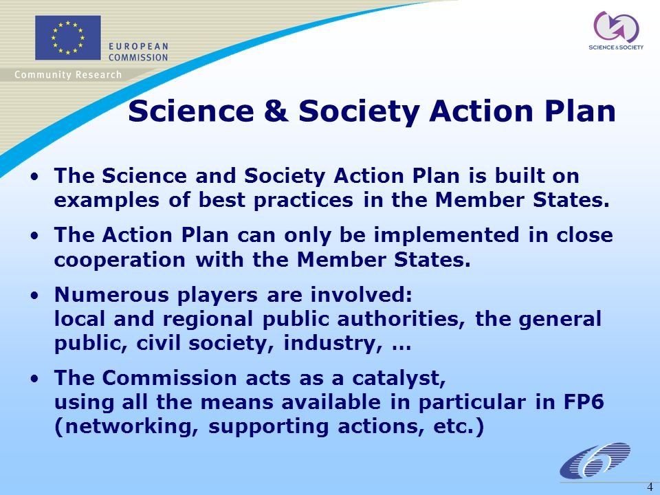 4 Science & Society Action Plan The Science and Society Action Plan is built on examples of best practices in the Member States.